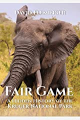 Fair Game: A Hidden History of the Kruger National Park (Hidden Histories Book 1) Kindle Edition