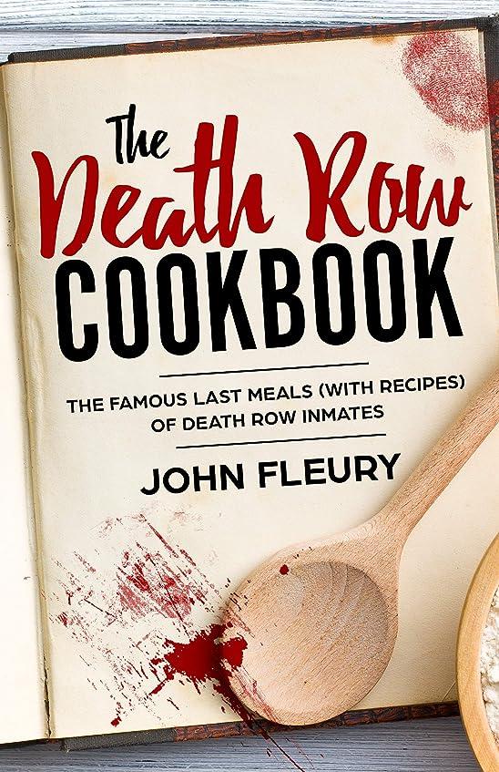 変更可能ユーモラス凍結The Death Row Cookbook: The Famous Last Meals (With Recipes) of Death Row Convicts (Crime Shorts Book 4) (English Edition)