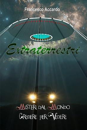 Extraterrestri (Misteri dal Mondo - Credere per Vedere Vol. 6)
