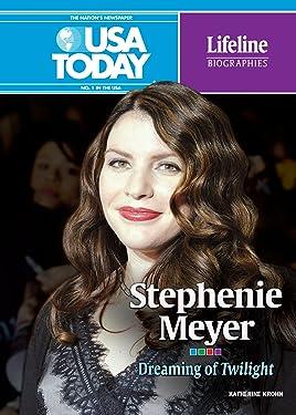 Stephenie Meyer: Dreaming of Twilight (USA TODAY Lifeline Biographies)