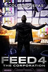 Feed 4: The Corporation (A Sci Fi Thriller) (The Feeds) Kindle Edition
