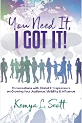 You Need It, I Got It!: Conversations with Global Entrepreneurs on Growing Your Audience, Visibility & Influence Kindle Edition