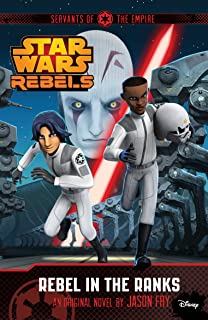 Star Wars Rebels: Servants of the Empire: Rebel in the Ranks: A Star Wars Rebels Novel