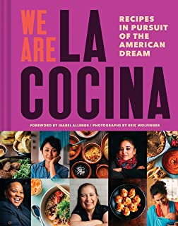 We Are La Cocina: Recipes in Pursuit of the American Dream (Global Cooking, International Cookbook, Immigrant Cookbook): R...