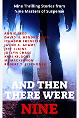 And Then There Were Nine: Nine Thrilling Stories from Nine Masters of Suspense Kindle Edition