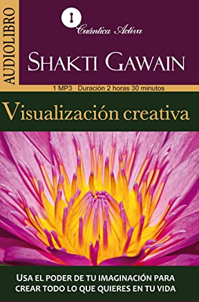 Visualización creativa: Usa el poder de tu imaginación para crear todo lo que quieres en tu vida