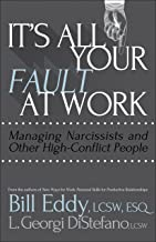 It's All Your Fault at Work!: Managing Narcissists and Other High-Conflict People (English Edition)