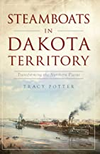 Steamboats in Dakota Territory: Transforming the Northern Plains (Transportation)