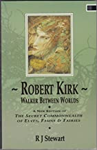 Walker Between Worlds: A New Edition of the Secret Commonwealth of Elves, Fauns and Fairies