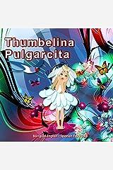 Thumbelina. Pulgarcita. Bilingual Spanish - English Fairy Tale. El libro bilingue ilustrado para niños: Dual Language Picture Book for Kids (Spanish and English Edition) (Spanish Edition) Kindle Edition