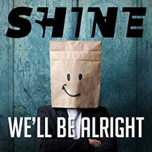 WE'LL BE ALRIGHT ( SHINE )