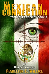 The Mexican Connection: Ted Higuera Series Book 3 Kindle Edition