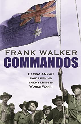 Commandos: Heroic and Deadly ANZAC Raids in World War II