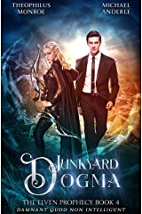 Junkyard Dogma (The Elven Prophecy Book 4) Kindle Edition