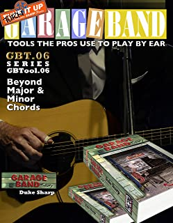 Garage Band Theory – GBTool 06 Beyond Major & Minor Chords: excerpt from Garage Band Theory: Tools the Pros Use to Play by Ear (Garage Band Theory - Tools ... Use to Play by Ear Book 7) (English Edition)