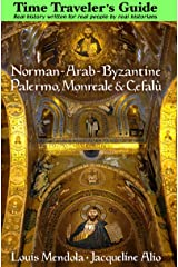 The Time Traveler's Guide to Norman-Arab-Byzantine Palermo, Monreale and Cefalù Kindle Edition