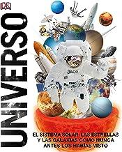 Universo: El Sistema Solar, las Estrellas, y las Galaxias Como Nunca Antes los Habías Vist (Spanish Edition)
