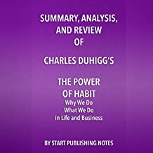 Summary, Analysis, and Review of Charles Duhigg's The Power of Habit: Why We Do What We Do in Life and Business