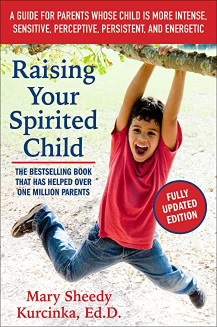 Raising Your Spirited Child, Third Edition: A Guide for Parents Whose Child Is More Intense, Sensitive, Perceptive, Persistent, and Energetic (Spirited Series) (English Edition)