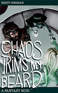 Chaos Trims My Beard: A Fantasy Noir