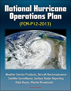 National Hurricane Operations Plan (FCM-P12-2013) - Weather Service Products, Aircraft Reconnaissance, Satellite Surveillance, Surface Radar Reporting, Data Buoys, Marine Broadcasts