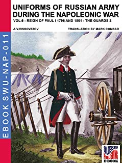 Uniforms of Russian army during the Napoleonic war Vol. 6: Artillery, School, Provincial and national troops and other 1796-1801 (Soldiers, Weapons & Uniforms NAP Book 11)