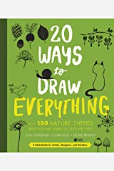 20 Ways to Draw Everything: With 135 Nature Themes from Cats and Tigers to Tulips and Trees Paperback