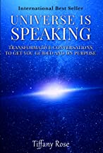 The Universe is Speaking: Transformative Conversations to Get you Guided and on Purpose