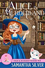 Alice in Murderland (A Paranormal Cozy Mystery) (Magical Bookshop Mystery Book 1) (English Edition) Format Kindle