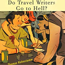 Do Travel Writers Go to Hell?: A Swashbuckling Tale of High Adventures Questionable Ethics & Professional Hedonism