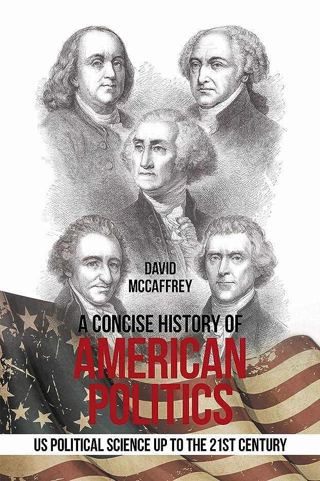 下品する寺院A Concise History of             American Politics: U S Political Science up to the 21St Century (English Edition)