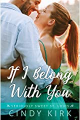 If I Belong With You: A Sweet and Engaging Christian Romance (Seriously Sweet St Louis Book 1) Kindle Edition