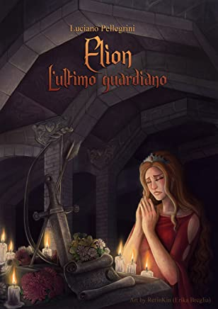 Elion - Lultimo guardiano (Elion Saga Vol. 3)