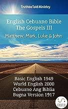 English Cebuano Bible - The Gospels III - Matthew, Mark, Luke and John: Basic English 1949 - World English 2000 - Cebuano Ang Biblia, Bugna Version 1917 (Parallel Bible Halseth English Book 599)