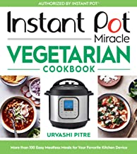 Instant Pot Miracle Vegetarian Cookbook: More than 100 Easy Meatless Meals for Your Favorite Kitchen Device PDF