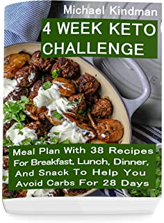 4 Week Keto Challenge: Meal Plan With 38 Recipes For Breakfast, Lunch, Dinner, And Snack To Help You Avoid Carbs For 28 Days