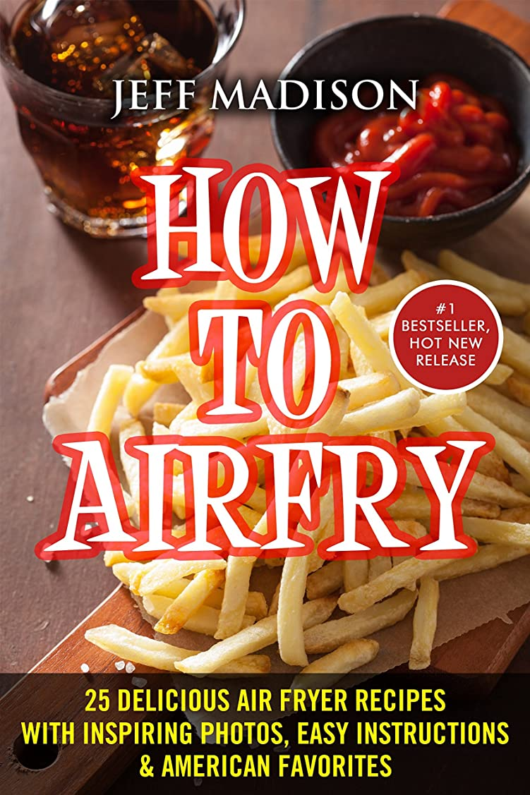 How To AirFry: 25 Delicious Air Fryer Recipes With Inspiring Photos, Easy Instructions & American Favorites (Good Food Series) (English Edition)