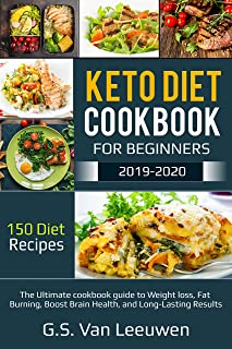 KETO DIET COOKBOOK  FOR BEGINEERS 2019-2020: The Ultimate cookbook guide to Weight loss, Fat Burning, Boost Brain Health, and Long-Lasting Results 150 Diet Recipes