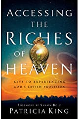 Accessing the Riches of Heaven: Keys to Experiencing God's Lavish Provision Kindle Edition