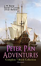 Peter Pan Adventures – Complete 7 Book Collection (Illustrated): Fantasy & Magic Classics, Including The Little White Bird, Peter Pan in Kensington Gardens, ... Story of Peter Pan & The Peter Pan Alphabet