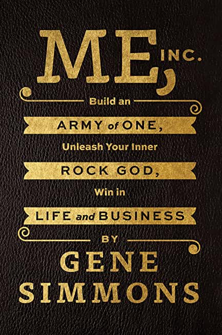 Me, Inc.: Build an Army of One, Unleash Your Inner Rock God, Win in Life and Business (English Edition)