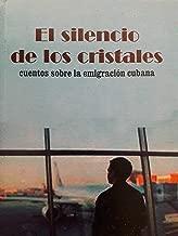 El silencio de los cristales.cuentos sobre la emigracion cubana