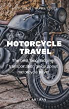 Motorcycle travel:  The best food, lodging & transportation guide about motorcycle travel (Motorcycle travel series)