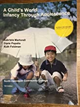 A Child's World: Infancy Through Adolescence 13th Ed. [North Hennepin Community College]
