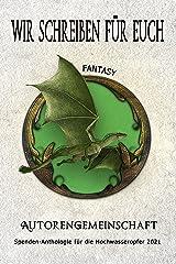 Wir schreiben für euch: Fantasy: Kurzgeschichten (Spenden-Anthologie für die Hochwasseropfer 2021: Kurzgeschichten) (German Edition) Kindle Edition