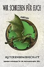 Wir schreiben für euch: Fantasy: Kurzgeschichten (Spenden-Anthologie für die Hochwasseropfer 2021: Kurzgeschichten) (Germa...