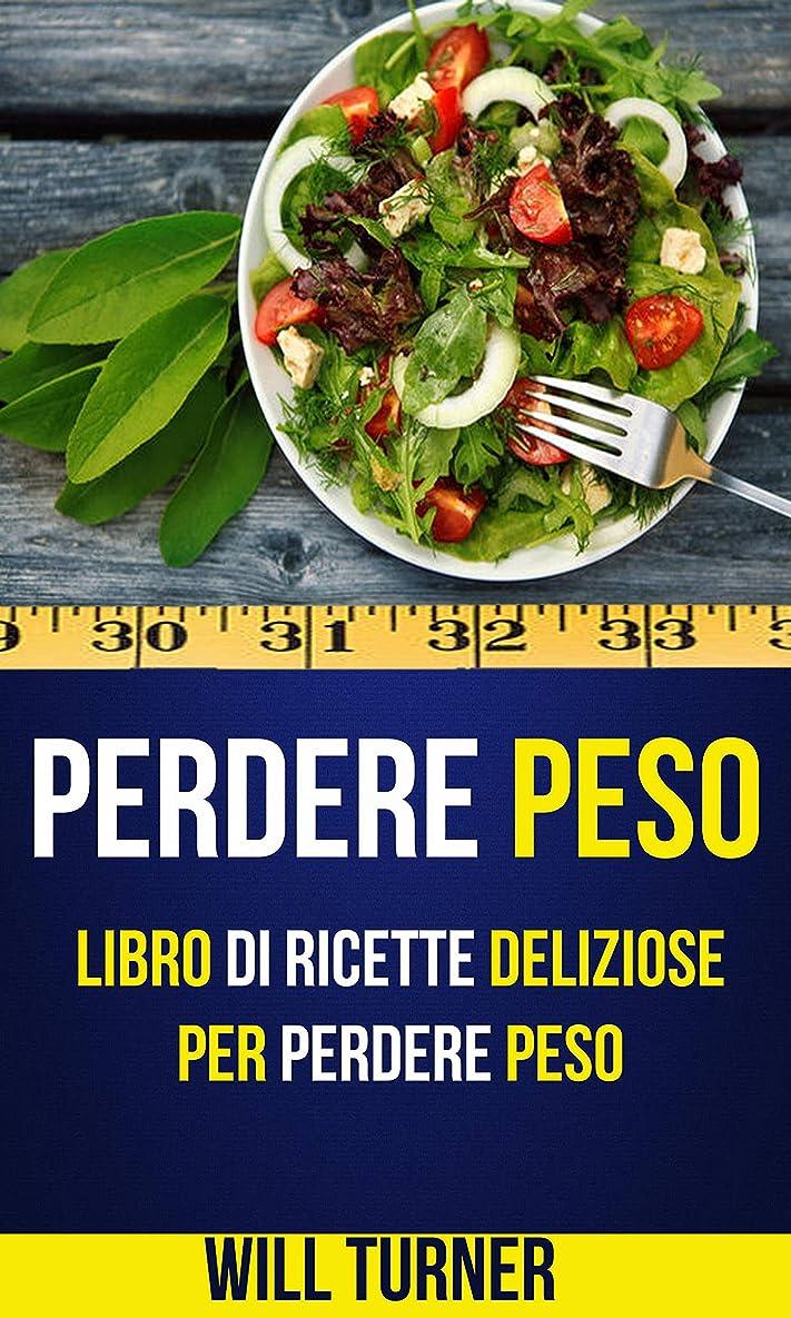有利ヘリコプターひそかにPerdere Peso: Libro di ricette deliziose per perdere peso (Weight Loss Italiano) (Italian Edition)
