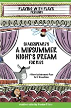 Shakespeare's A Midsummer Night's Dream for Kids: 3 melodramatic plays for 3 group sizes (Playing With Plays Book 1)