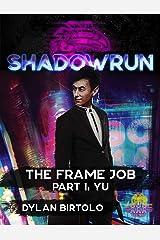 Shadowrun: The Frame Job: Part 1: Yu (Shadowrun Sixth World Edition Fiction) Kindle Edition