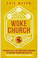 Woke Church: An Urgent Call for Christians in America to Confront Racism and Injustice Kindle Edition